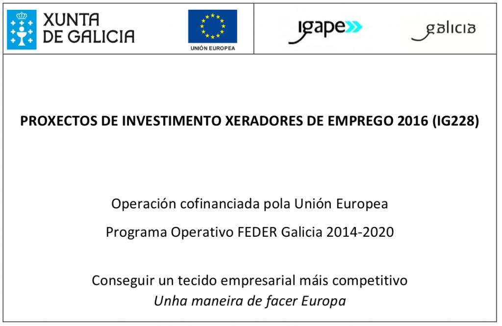 PROXECTO DE INVESTIMENTO XERADORES DE EMPREGO 2016 (IG228). Operación Cofinanciada pola Unión Europea. Programa Operativo FEDER Galicia 2014-2020.